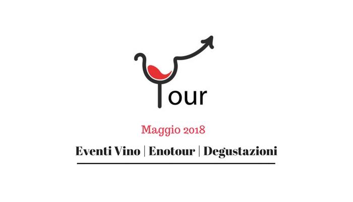 Eventi Vino – Degustazioni Vino – Enotour | Maggio 2018