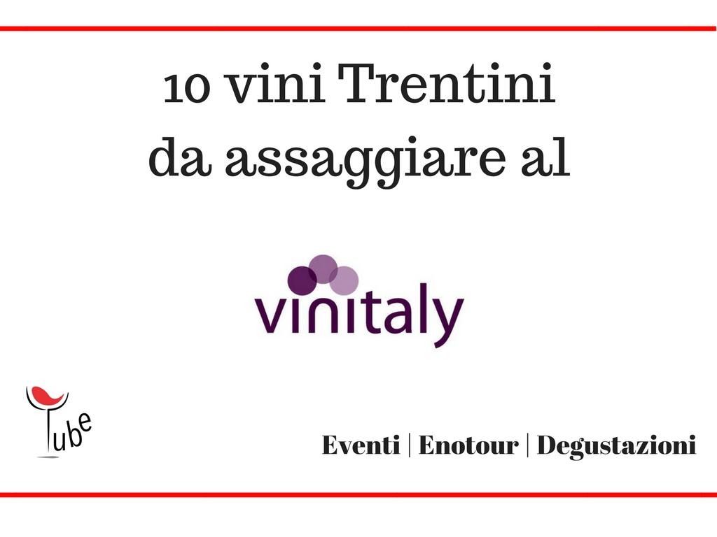 Top 10 vini Trentini al VINITALY 2018 | Eventi Vino Trentino