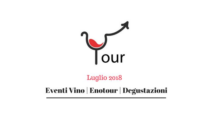 Eventi Vino – Degustazioni Vino – Enotour | Luglio 2018