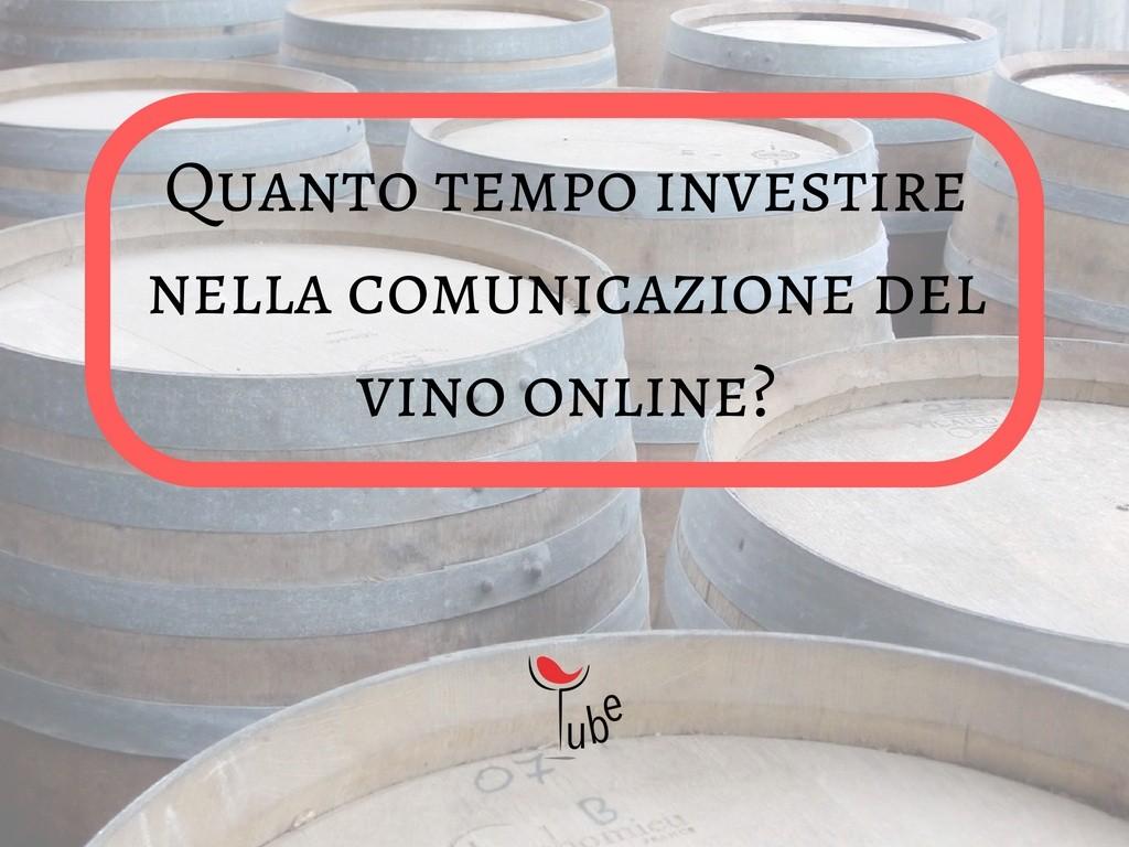 Quanto tempo investire nella comunicazione del vino online