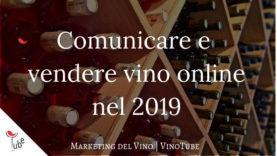 Comunicare per vendere vino online/offline: previsioni 2019 | Marketing del Vino