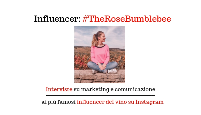 Interviste agli Influencer Instagram Vino: #1 TheRoseBumblebee
