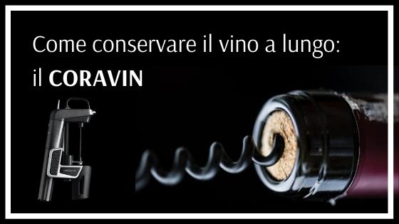CORAVIN come conservare il vino al meglio