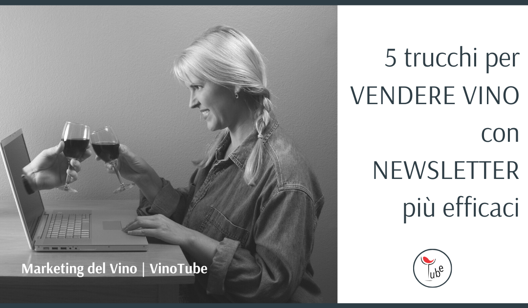 5 'TRUCCHI' per VENDERE VINO con NEWSLETTER | Marketing del Vino