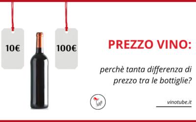 PREZZO VINO: perchè tanta differenza di prezzo tra le bottiglie?