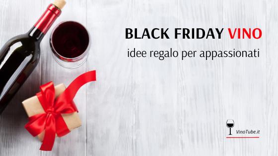Black Friday Vino idee regalo per appassionati